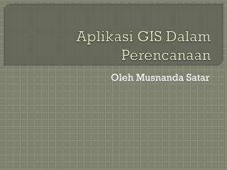 Aplikasi  GIS  Dalam Perencanaan