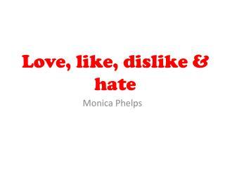 Love, like, dislike & hate