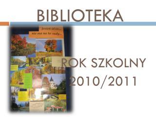BIBLIOTEKA  ROK SZKOLNY             2010/2011
