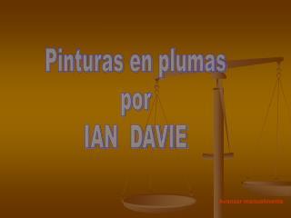 Pinturas en plumas por IAN  DAVIE