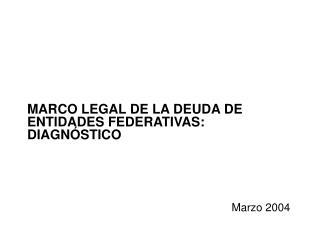MARCO LEGAL DE LA DEUDA DE ENTIDADES FEDERATIVAS: DIAGN STICO
