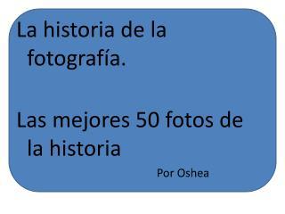 La historia de la fotografía. Las mejores 50 fotos de la historia