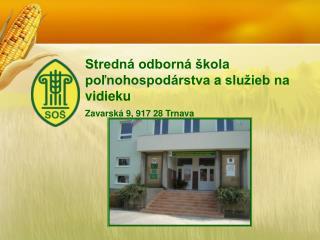 Stredn  odborn   kola   polnohospod rstva a slu ieb na vidieku  Zavarsk  9, 917 28 Trnava