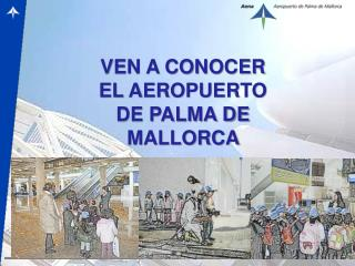 VEN A CONOCER EL AEROPUERTO DE PALMA DE MALLORCA