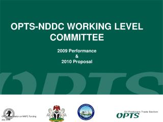 OPTS-NDDC WORKING LEVEL COMMITTEE 2009 Performance & 2010 Proposal