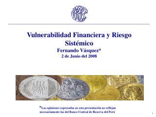 Vulnerabilidad Financiera y Riesgo Sist mico Fernando V squez  2 de Junio del 2008