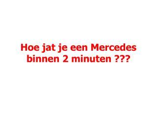 Hoe jat je een Mercedes binnen 2 minuten ???