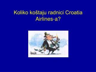 Koliko koštaju radnici Croatia Airlines-a?