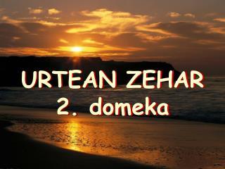 URTEAN ZEHAR 2. domeka
