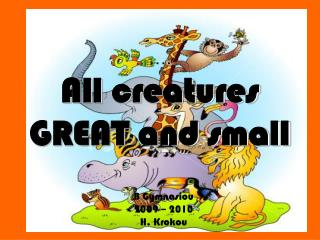 ….  All creatures GREAT and small