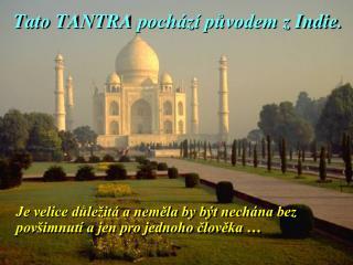 Tato  TANTRA  pochází původem z  Indi e .