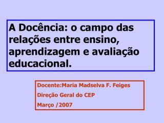 A Docência: o campo das relações entre ensino, aprendizagem e avaliação educacional.