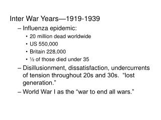 Inter War Years—1919-1939 Influenza epidemic: 20 million dead worldwide US 550,000 Britain 228,000