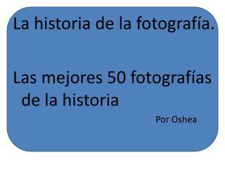 La historia de la fotografía. Las mejores 50 fotografías de la historia