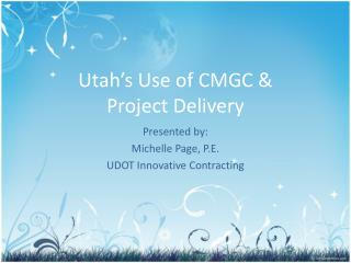 Utah�s Use of CMGC &  Project Delivery