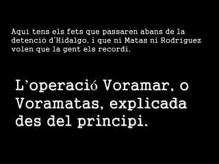 L ' operaci ó  Voramar, o Voramatas, explicada des del principi.