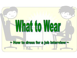 ~ How to dress for a job interview ~
