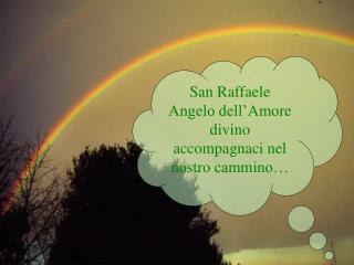 San Raffaele Angelo dell'Amore divino accompagnaci nel nostro cammino…