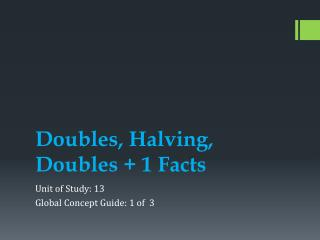 Doubles, Halving, Doubles + 1 Facts