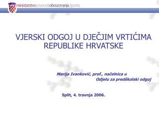 VJERSKI ODGOJ U DJEČJIM VRTIĆIMA REPUBLIKE HRVATSKE Marija Ivanković, prof., načelnica u