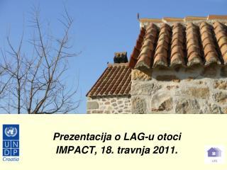 Prezentacija o LAG-u otoci  IMPACT, 18. travnja 2011.