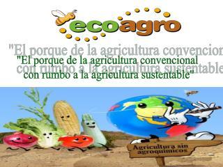 """""""El porque de la agricultura convencional  con rumbo a la agricultura sustentable"""""""