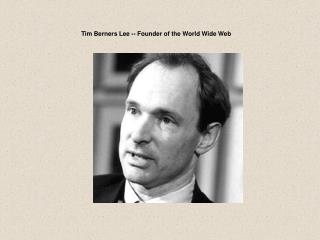 Tim Berners Lee -- Founder of the World Wide Web