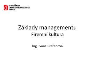 Základy managementu Firemní kultura Ing. Ivana Pražanová