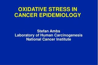 OXIDATIVE STRESS IN CANCER EPIDEMIOLOGY
