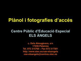 Plànol i fotografies d'accés Centre Públic d'Educació Especial  ELS ÀNGELS c. Dels Almogàvers, s/n