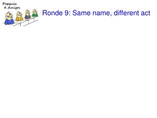 Ronde 9: Same name, different act