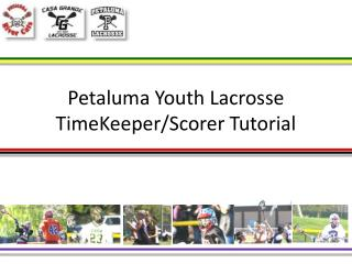 Petaluma Youth Lacrosse TimeKeeper/Scorer Tutorial