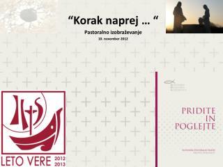 """""""Korak naprej … """" Pastoralno izobraževanje  10. november 2012"""