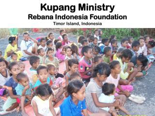 Kupang Ministry Rebana Indonesia Foundation Timor Island, Indonesia