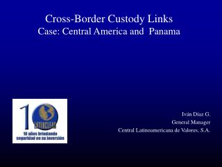 Cross-Border Custody Links  Case: Central America and  Panama