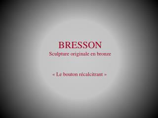 BRESSON Sculpture originale en bronze