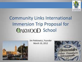 Community Links International Immersion Trip Proposal for        .               School