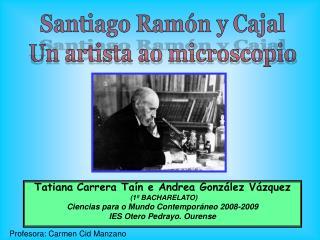 Santiago Ramón y Cajal Un artista ao microscopio