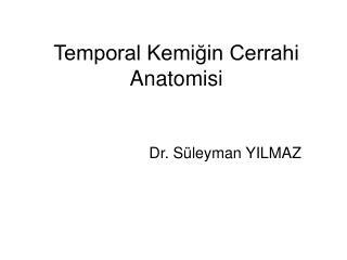 Temporal Kemigin Cerrahi Anatomisi