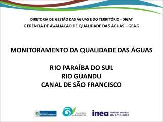 MONITORAMENTO  DA QUALIDADE DAS ÁGUAS RIO PARAÍBA  DO  SUL RIO GUANDU CANAL DE SÃO FRANCISCO