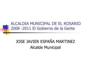 ALCALDIA MUNICIPAL DE EL ROSARIO 2008 -2011 El Gobierno de la Gente
