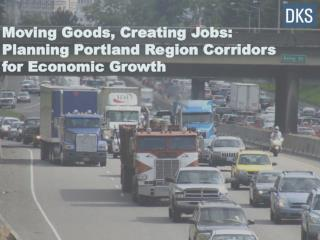 Moving Goods, Creating Jobs: Planning Portland Region Corridors for Economic Growth