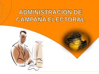 ADMINISTRACION DE CAMPAÑA ELECTORAL