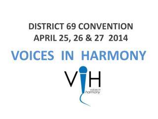 DISTRICT 69 CONVENTION  APRIL 25, 26 & 27  2014