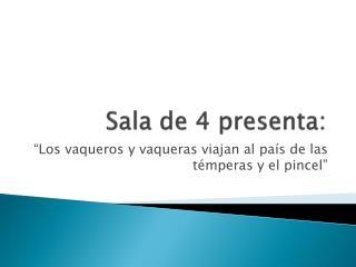 Sala de 4 presenta: