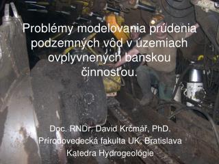 Problémy modelovania prúdenia podzemných vôd v územiach ovplyvnených banskou činnosťou.