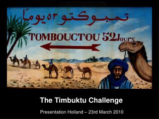 The Timbuktu Challenge Presentation Holland – 23rd March 2010