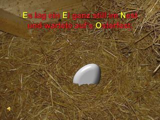 E s lag ein  E i ganz still im  N est und wartete  auf's O sterfest.