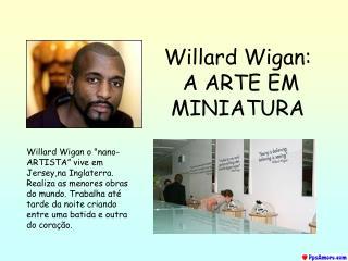 Willard Wigan: A ARTE EM MINIATURA