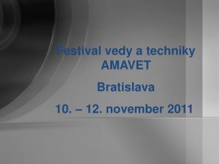 Festival vedy a techniky AMAVET Bratislava 10. – 12. november 2011